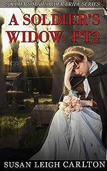 A Soldier's Widow: Part 2: A Soldier's Mail Order Widow (Widow Mail Order Brides) by [Carlton, Susan Leigh]
