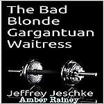The Bad Blonde Gargantuan Waitress | Jeffrey Jeschke