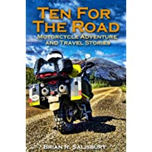 Ten For The Road--Motorcycle Adventure and Travel Stories (Motorcycle Adventure and Travel Stories and Travelogues Book 1)