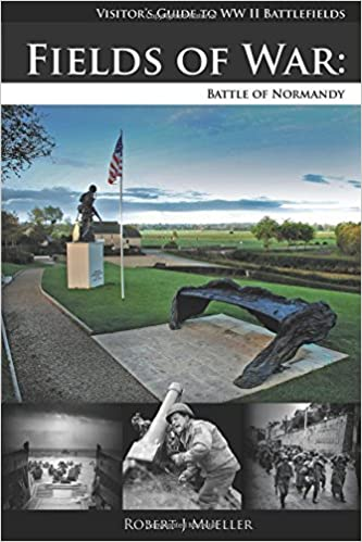 Visiting the Normandy Invasion Beaches and Battlefields A Helpful Guide Book for Groups and Individuals