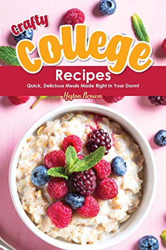 Crafty College Recipes: Quick, Delicious Meals Made Right in Your Dorm! by [Brown, Heston]