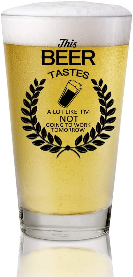This Beer Tastes A Lot Like Im Not Going To Work Tomorrow Funny Beer Pint Glasses for Boyfriend Dad Husband or Brother Birthday gift for Beer Lovers AGMdesign Beer Pint Glass 16 oz