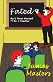 Fated ... but I Never Wanted to Be a Teacher, James Masters, 1492771082