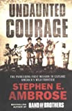 Undaunted Courage: The Pioneering First Mission to Explore America's Wild Frontier, Stephen E. Ambrose, 074347788X