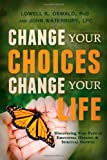 img - for Change Your Choices, Change Your Life: Discovering Your Path to Emotional Healing and Spiritual Growth book / textbook / text book
