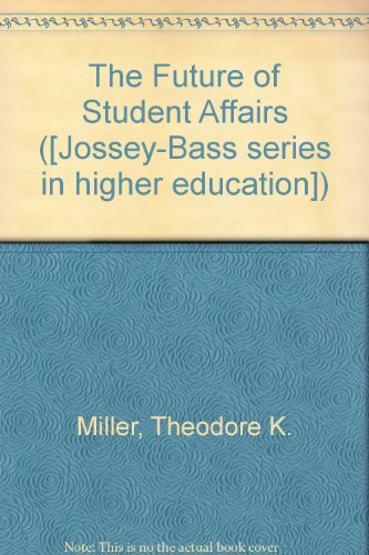 The Future of Student Affairs: A Guide to Student Development for Tomorrows Higher Education
