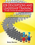 Job Descriptions and Leadership Training: In the United Methodist Church A leader Development Guide 2013-2016
