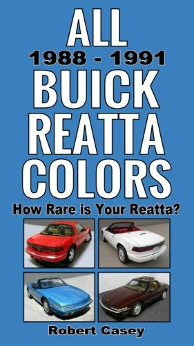 All 1988 - 1991 Buick Reatta Colors: How Rare Is Your Reatta? (All Car Colors) (Volume 6)