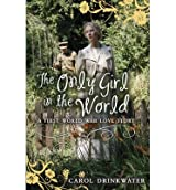 [(The Only Girl in the World)] [ By (author) Carol Drinkwater ] [April, 2014]