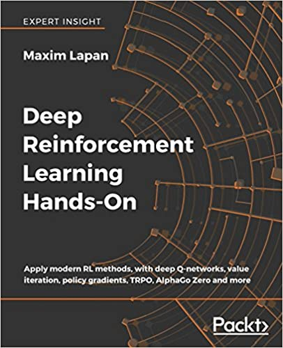 Deep Reinforcement Learning Hands-on: Apply Modern Rl Methods, With Deep Q-networks, Value Iteration, Policy Gradients, Trpo, Alphago Zero And More por Maxim Lapan