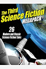 The Third Science Fiction MEGAPACK®: 26 Modern and Classic Science Fiction Tales Kindle Edition