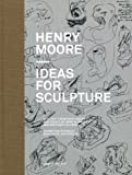 Henry Moore: Ideas for Sculpture, Anne Wagner, 3037640731