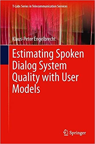 Book Estimating Spoken Dialog System Quality with User Models (T-Labs Series in Telecommunication Services)