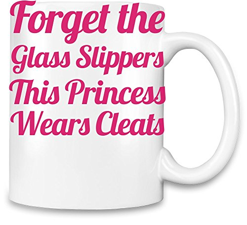 Forget Glass Slippers Princess Wears Cleats Funny Slogan Unique Coffee Mug   11Oz  High Quality Ceramic Cup  The Best Way To Surprise Everyone On Your Special Day  Custom Mugs By Bang Bangin