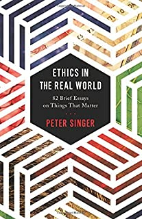 Book Cover: Ethics in the Real World: 82 Brief Essays on Things That Matter