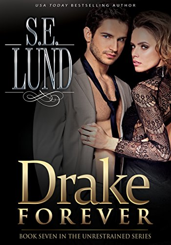 Drake Forever: Book Seven in the Unrestrained Series by [Lund, S. E.]