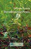 Decolonizing Peace, Victoria C. Fontan, 1937570150