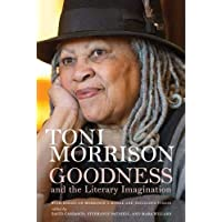 Goodness and the Literary Imagination: Harvard's Divinity School's 95th Ingersoll Lecture With Essays on Morrison's Moral and Religious Vision