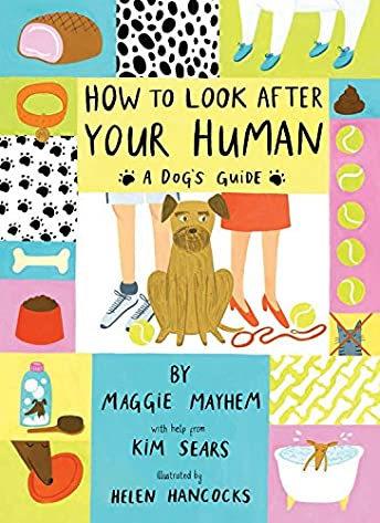 How to Take Care of Your Human: a Guide for Dogs