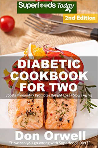 Diabetic Cookbook For Two: Over 285 Diabetes Type-2 Quick & Easy Gluten Free Low Cholesterol Whole Foods Recipes full of Antioxidants & Phytochemicals ... For Two Natural Weight Loss Transformation) by Don Orwell