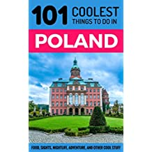 Poland: Poland Travel Guide: 101 Coolest Things to Do in Poland (East Europe Travel, Krakow Travel, Warsaw, Gdansk, Poznan, Wroclaw)