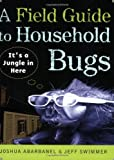 A Field Guide to Household Bugs, Joshua Abarbanel and Jeff Swimmer, 0452288746