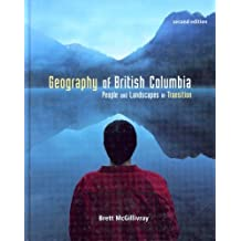 Geography of British Columbia: Second Edition by Brett McGillivray (2006-09-01)