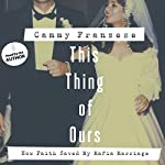 This Thing of Ours: How Faith Saved My Mafia Marriage | Cammy Franzese