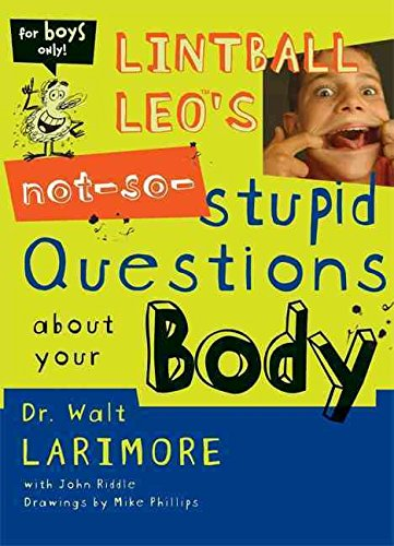 [(Lintball Leo's Not-so-stupid Questions About Your Body )] [Author: Walter L. Larimore] [Aug-2003]
