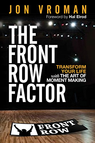 The Front Row Factor: Transform Your Life with the Art of Moment ()