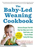 The Baby-Led Weaning Cookbook: Delicious Recipes That Will Help Your Baby Learn to Eat Solid Foods_and That the Whole Family Will Enjoy