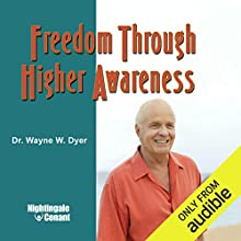 Freedom Through Higher Awareness Speech by Wayne W. Dyer Narrated by Wayne W. Dyer