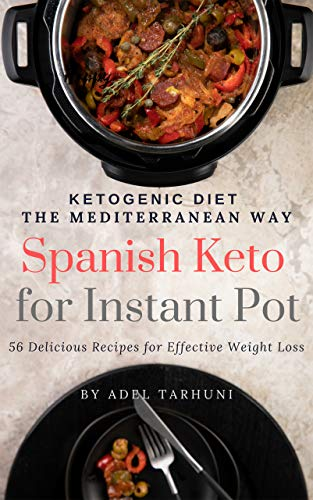 Spanish Keto for Instant Pot®: 56 Delicious Recipes for an Effective Weight Loss (Ketogenic Diet the Mediterranean Way Book 1) by Adel Tarhuni