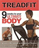 TreadFit: 9 Weeks to Your Ultimate Body Using a Treadmill or Elliptical