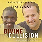 Divine Collision: An African Boy, An American Lawyer, and Their Remarkable Battle for Freedom | Jim Gash