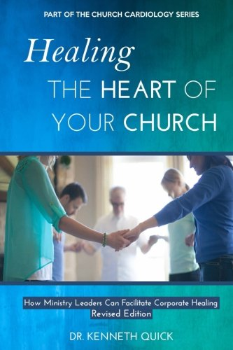 Healing the Heart of Your Church: How Ministry Leaders Can Facilitate Corporate Healing (Church Cardiology Series)