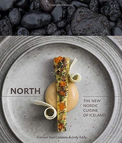 North: The New Nordic Cuisine of Iceland by Gunnar Karl Gíslason & Jody Eddy