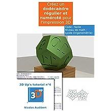 Un dodécaèdre numéroté pour l'impression 3D: Créez vous-même vos objets pour l'impression 3D (Les tutoriels 3D UP t. 4) (French Edition)