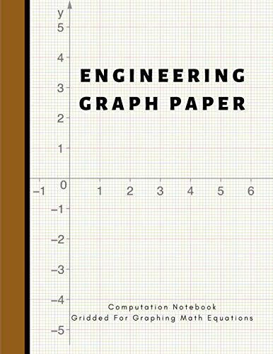 Engineering Graph Paper Computation Notebook Gridded For Graphing Math Equations: Blank Coordinate Grid Paper For Engineer & Math Student For Drafting ... X-Y Ruler Line; 5x5 Squared Exercise Workbook