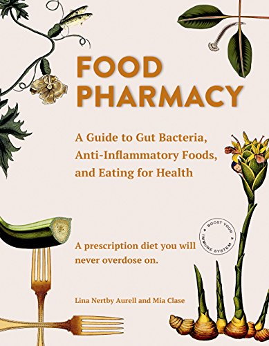 Food Pharmacy: A Guide to Gut Bacteria, Anti-Inflammatory Foods, and Eating for Health by Lina Aurell, Mia Clase