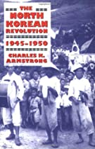 The North Korean Revolution, 1945–1950 (Studies of the Weatherhead East Asian Institute, Columbia University)