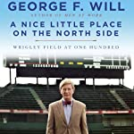 A Nice Little Place on the North Side: Wrigley Field at One Hundred | George Will