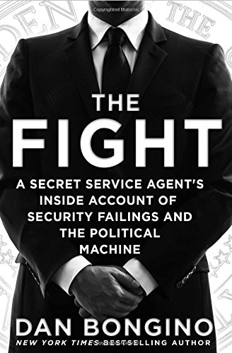 The Fight: A Secret Service Agent's Inside Account of Security Failings and the Political Machine]()