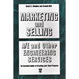 Marketing and Selling: A/E and Other Engineering Services : An Essential Guide to Creating Your Own Program
