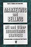 Marketing and Selling Architecture and Engineering Services : The Complete Guide to Creating Your Own Program, Gladden, Scott C. and Olitt, Arnold, 0784401004