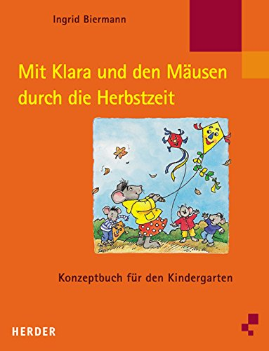 Mit Klara und den Mäusen durch die Herbstzeit: Konzeptbuch für den Kindergarten