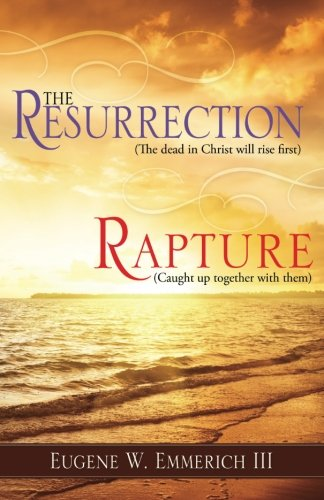 The Resurrection,Rapture: The dead in christ shall rise first...Caught up together with them
