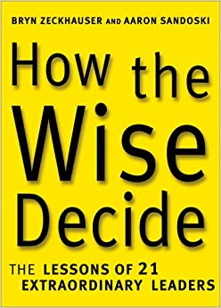 Image result for How the Wise Decide: The Lessons of 21 Extraordinary Leaders