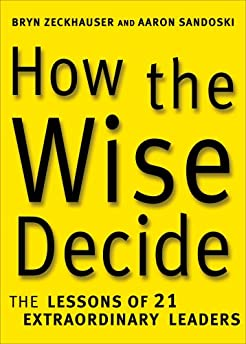 How the Wise Decide: The Lessons of 21 Extraordinary Leaders