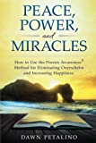PEACE, POWER and MIRACLES: How to Use the Proven Awareness3 Method for Eliminating Overwhelm and Increasing Happiness